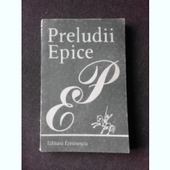 PRELUDII EPICE, DEBUT   (CU DEDICATIE PENTRU POETUL VASILE ZAMFIR)