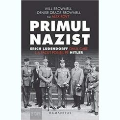 PRIMUL NAZIST, ERICH LUDENDORFF OMUL CARE L-A FACUT POSIBIL PE HITLER - WILL BROWNELL