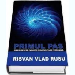PRIMUL PAS, ESEURI DESPRE EVOLUTIE SI DEZVOLTARE PERSONALA - RISVAN VLAD RUSU