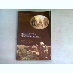 PRIN JERTFĂ PENTRU EUROPA - SEPTIMIU ROMAN  (DEDICATIE)