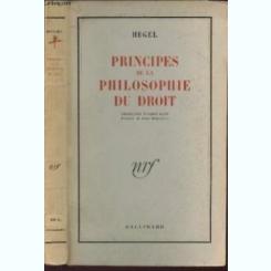 PRINCIPES DE LA PHILOSOPHIE DU DROIT - HEGEL  (CARTE IN LIMBA FRANCEZA)