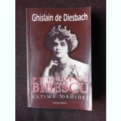 PRINTESA BIBESCU, ULTIMA ORHIDEE - Ghislain de Diesbach
