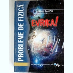PROBLEME DE FIZICA. EVRIKA! - MIHAIL SANDU