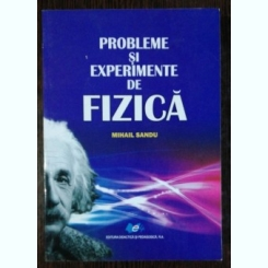PROBLEME SI EXPERIMENTE DE FIZICA - MIHAIL SANDU