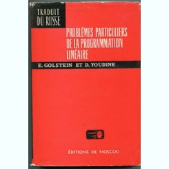 PROBLEMES PARTICULIERS DE LA PROGRAMMATION LINEAIRE - E. GOLSTEIN (TEXT IN LIMBA FRANCEZA)