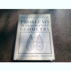 PROBLEMS IN DESCRIPTIVE GEOMETRY - CH.A. ARUSTAMOV  (CARTE IN LIMBA ENGLEZA)