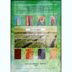 Producerea semintelor de cereale,leguminoase pentru boabe si plante tehnice-Ion Pacurar