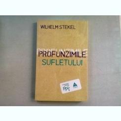 PROFUNZIMILE SUFLETULUI - WILHELM STEKEL