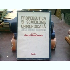 Propedeutica si semiologie chirurgicala pentru medicul generalist - Aurel Kaufmann
