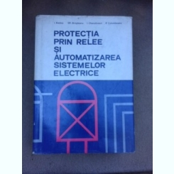 Protectia prin relee si automatizarea sistemelor electrice - I. Badea