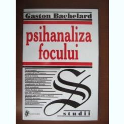 PSIHANALIZA FOCULUI - GASTON BACHELARD