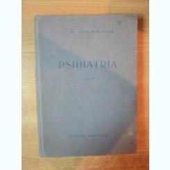 PSIHIATRIA , MANUAL PENTRU MEDICI SI STUDENTI DE V. A. GHILIAROVSKI