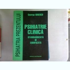 PSIHIATRIE CLINICA STANDARDIZATA SI CODIFICATA - GEORGE IONESCU