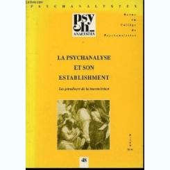 PSYCHANALYSTES N°48 : REVUE DU COLLEGE DES PSYCHANALYSTES - LA PSYCHANALYSE ET SON ESTABLISHMENT. LES PARADOXES DE LA TRANSMISSION  (REVISTA IN LIMBA FRANCEZA)