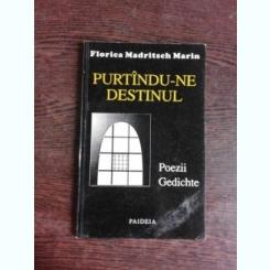 PURTANDU-NE DESTINUL - FLORICA MADRITSCH MARIN  (EDITIE BILINGVA ROMANO GERMANA)