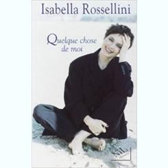 QUELQUE CHOSE DE MOI - ISABELLA  ROSSELLINI  (CARTE IN LIMBA FRANCEZA)