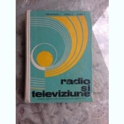 RADIO SI TELEVIZIUNE, MANUAL PENTRU LICEE DE SPECIALITATE ANII IV SI V - CONSTANTINESCU L.