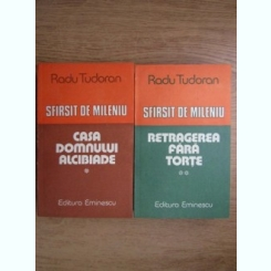 Radu Tudoran - Sfarsit de mileniu. Casa Domnului Alcibiade. Retragerea fara torte (2 volume