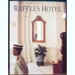 RAFFLES HOTEL - GRETCHEN LIU  (ALBUM, TEXT IN LIMBA ENGLEZA)
