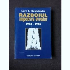 RAZBOIUL IMPOTRIVA EVREILOR 1933-1945 - LUCY S. DAWIDOWICZ