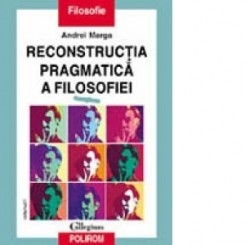 RECONSTRUCTIA PRAGMATICA A FILOSOFIEI - ANDREI MARGA