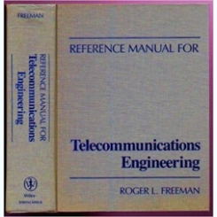 Reference Manual for Telecommunications Engineering -Roger L. Freeman