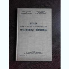 REGLES POUR LE CALCUL ET L'EXECUTION DES CONSTRUCTIONS METALLIQUES (CU ETICHETA LIBRARIA LAVOISIER, CARTE DIN BIBLIOTECA  PROF. M. SOARE