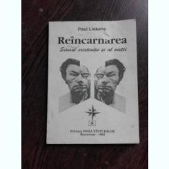 REINCARNAREA, SENSUL EXISTENTEI SI AL VIETII - PAUL LIEKENS