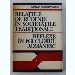 RELATIILE DE RUDENIE IN SOCIETATILE TRADITIONALE , REFLEXE IN FOLCLORUL ROMANESC DE NICOLAE CONSTANTINESCU ,  *CONTINE DEDICATIA AUTORULUI