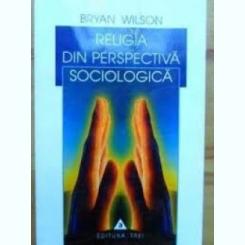 RELIGIA DIN PERSPECTIVA SOCIOLOGICA - BRYAN WILSON