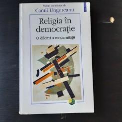 RELIGIA IN DEMOCRATIE - CAMIL UNGUREANU
