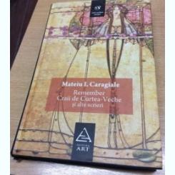 REMEMBER. CRAII DE CURTEA VECHE SI ALTE SCRIERI - MATEIU I. CARAGIALE