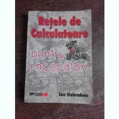 RETELE DE CALCULATOARE PENTRU INCEPATORI - JOE HABRAKEN