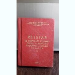 RETETAR DE PREPARATE CULINARE PENTRU ALIMENTATIA RATIONALA A OMULUI SANATOS  VOL.IV