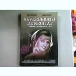 REVERBERATII DE NEUITAT. PIANISTA DANA PROTOPOPESCU - OANA GEORGESCU
