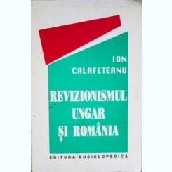 Revizionismul Ungar si Romania, Ion Calafeteanu