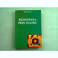 REZISTENTA PRIN TEATRU - DINU KIVU
