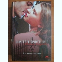 Richelle Mead - Academia vampirilor 5. Limitele spiritului
