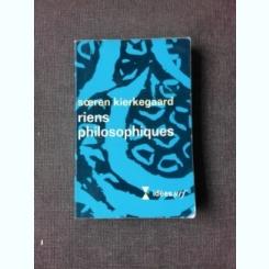RIENS PHILOSOPHIQUES - SOEREN KIERKEGAARD  (CARTE IN LIMBA FRANCEZA)