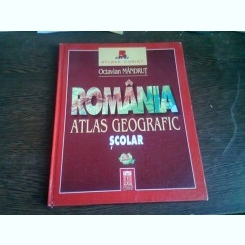 ROMANIA. ATLAS GEOGRAFIC SCOLAR - OCTAVIAN MANDRUT