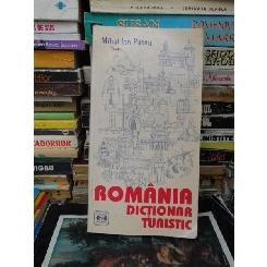 ROMANIA DICTIONAR TURISTIC , MIHAI ION PASCU