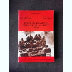 ROMANIA IN ORGANIZATIA TRATATULUI DE LA VARSOVIA 1954-1968 - GAVRIIL PREDA  VOL.I