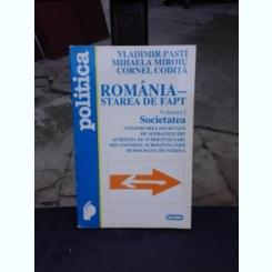 ROMANIA-STAREA DE FAT, VOL.I SOCIETATEA - VLADIMIR PASTI