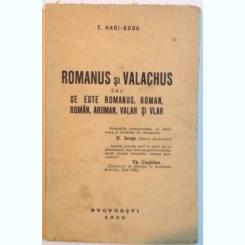 ROMANUS SI VALACHUS SAU CE ESTE ROMANUS, ROMAN, ROMAN, AROMAN, VALAH SI VLAH DE T. HAGI - GOGU, 1939