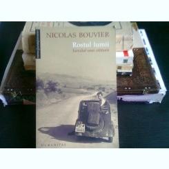 ROSTUL LUMII. JURNALUL UNUI CALATORII - NICOLAS BOUVIER