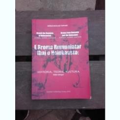 RROMII DIN ROMANIA SI HOLOCAUSTUL, ISTORIE, TEORIE, CULTURA - ADRIAN NICOLAE FURTUNA