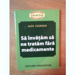 SA INVATAM SA NE TRATAM FARA MEDICAMENTE DE ALEX CLERGUE , 2013