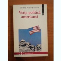 SAMUEL P HUNTINGTON -VIATA POLITICA AMERICANA {HUMANITAS 1994 386 PAG STARE BUNA]