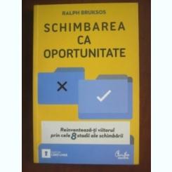 SCHIMBAREA CA OPORTUNITATE - RALPH BRUKSOS