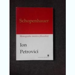 SCHOPENHAUER, MONOGRAFIE ISTORICO-FILOZOFICA - ION PETROVICI